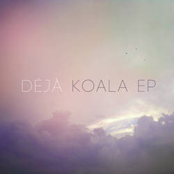 Deja ~ Koala EP Cover (EP now available for FREE) by Austin8159