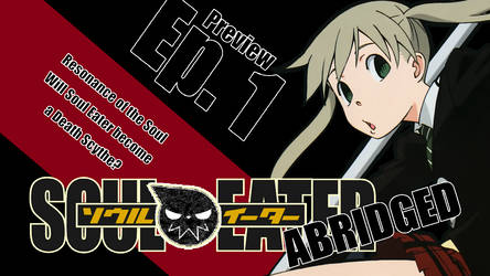 SOUL EATER ABRIDGED PREVIEW IS OUT! by JulesPhantom
