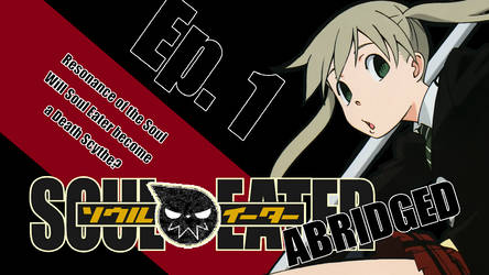 SOUL EATER ABRIDGED EPISODE 1 IS OUT! by JulesPhantom