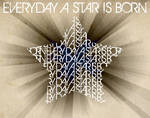 Everyday A Star Is Born.