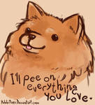 I'll pee on everything you love