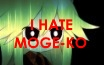 I hate Moge-ko. by Robotic-Mind