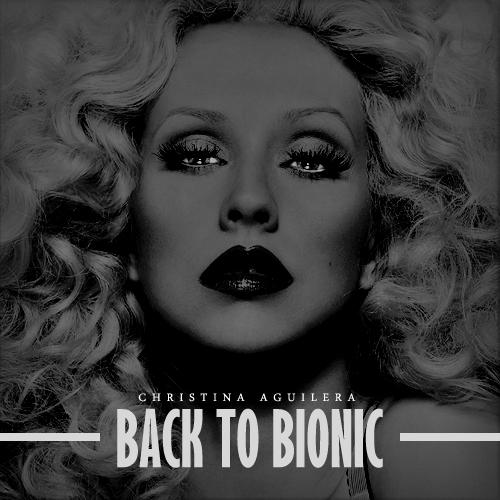 Christina Aguilera >> Back To Bionic Back_to_bionic_by_juankuzz-d3et7sl