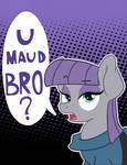 U Maud Bro