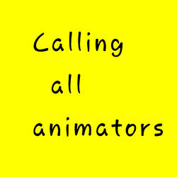 Calling all animators