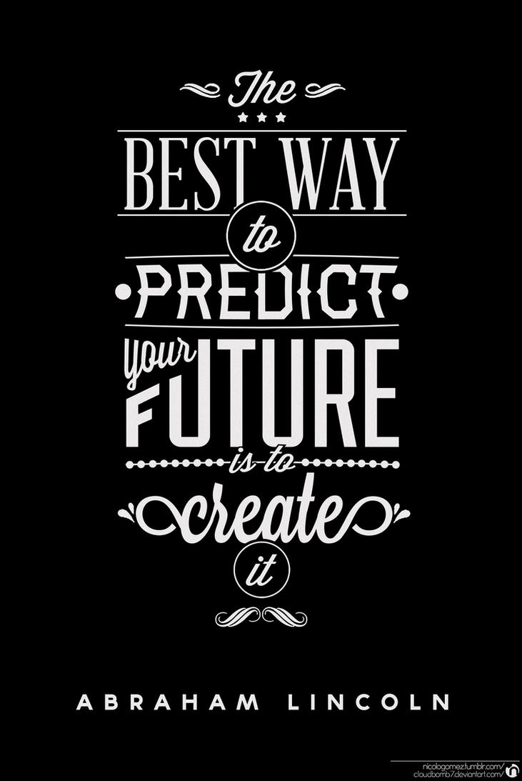 Best way to predict your future is to create it by CloudBomb7