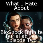What I hate about Burial at Sea: Episode Two by thekiller901