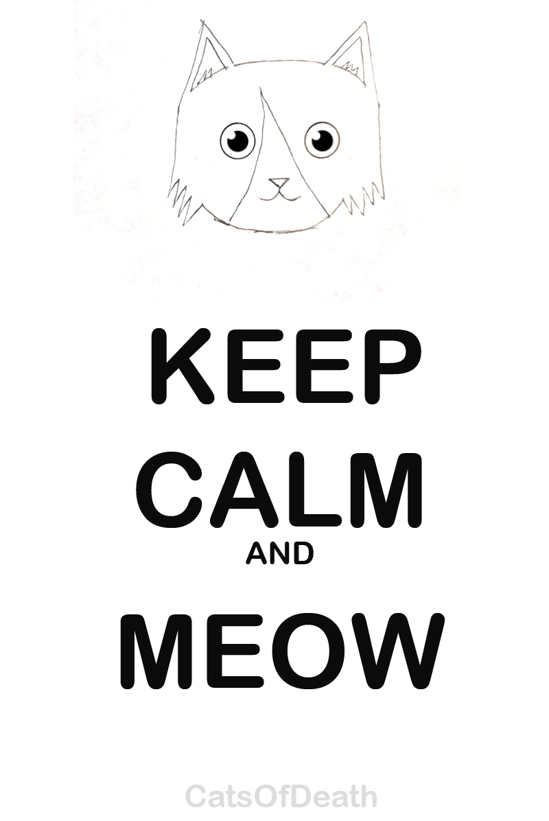 KEEP CALM and MEOW by Catsofdeath