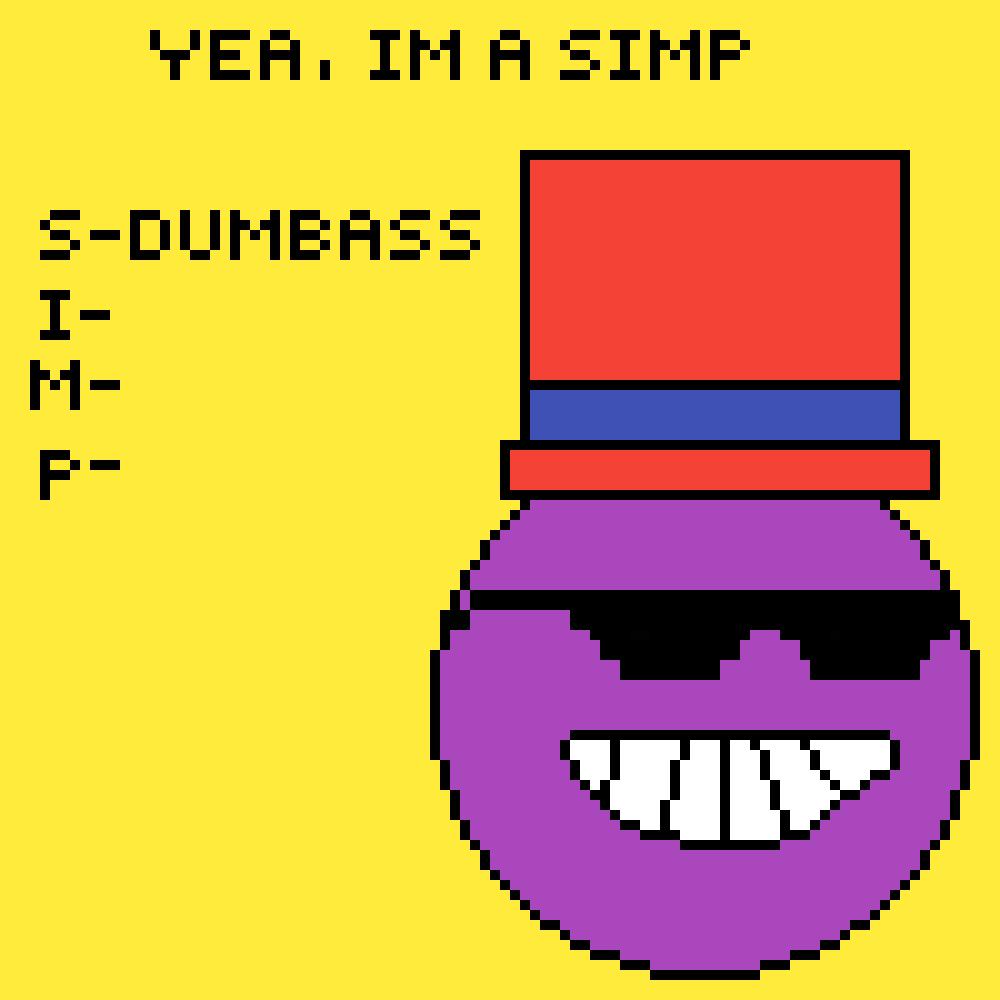Yea, I'm a Simp