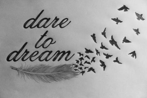 dare to dream by GodsGirl33