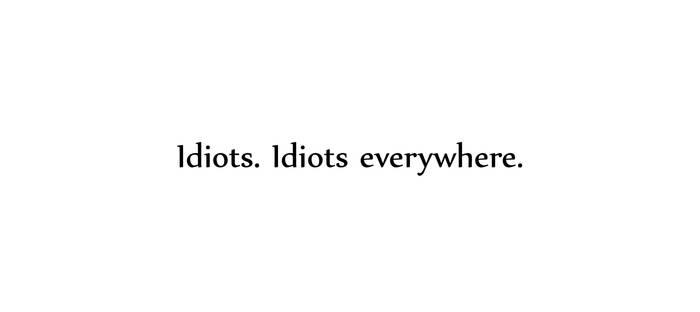 Idiots, Idiots Everywhere