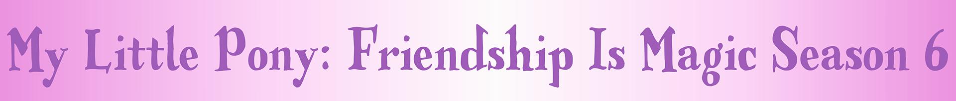 My Little Pony Friendship Is Magic Season 6 by Kronoxus