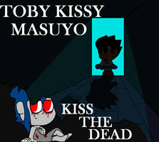 Toby Kissy Masuyo: Kiss the dead by JamaraTynekLenard