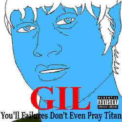 Gil: You'll Failures don't Even Pray Titan by DevilTraitor