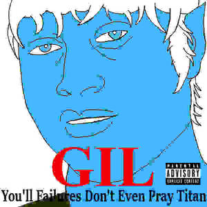 Gil: You'll Failures don't Even Pray Titan