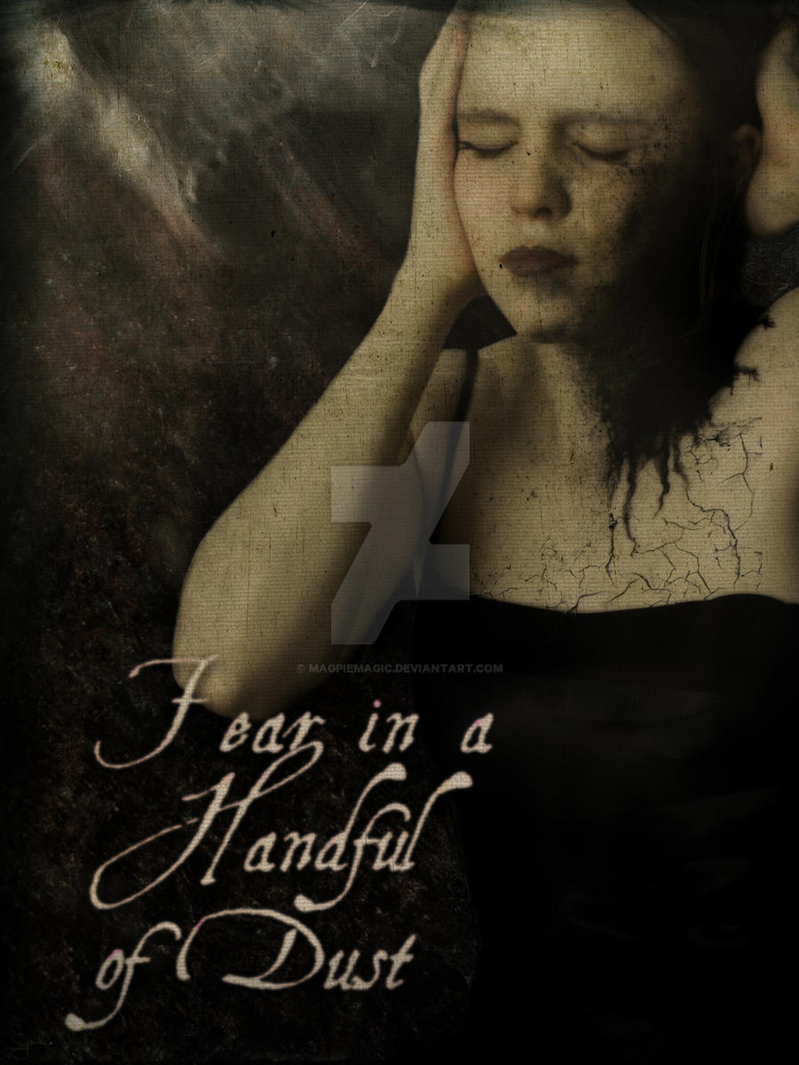 Fear in a Handful of Dust by MagpieMagic