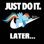JUST DO IT... LATER...