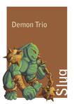 Demon Trio - Slug