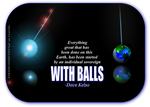 With BALLS