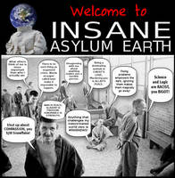Insane Asylum Earth by paradigm-shifting