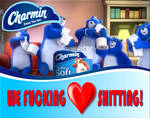 Charmin We Fucking LOVE Shitting!