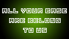 All Your Base Are Belong To Us by Shantella
