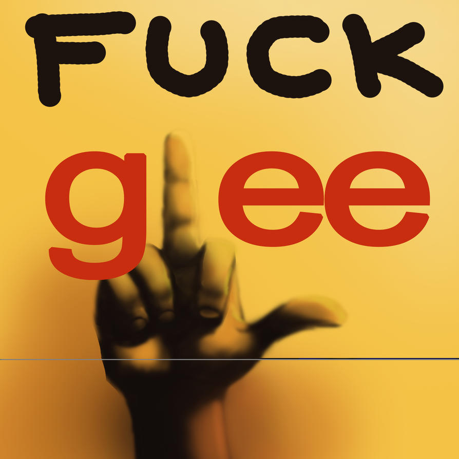 Fuck You By Glee