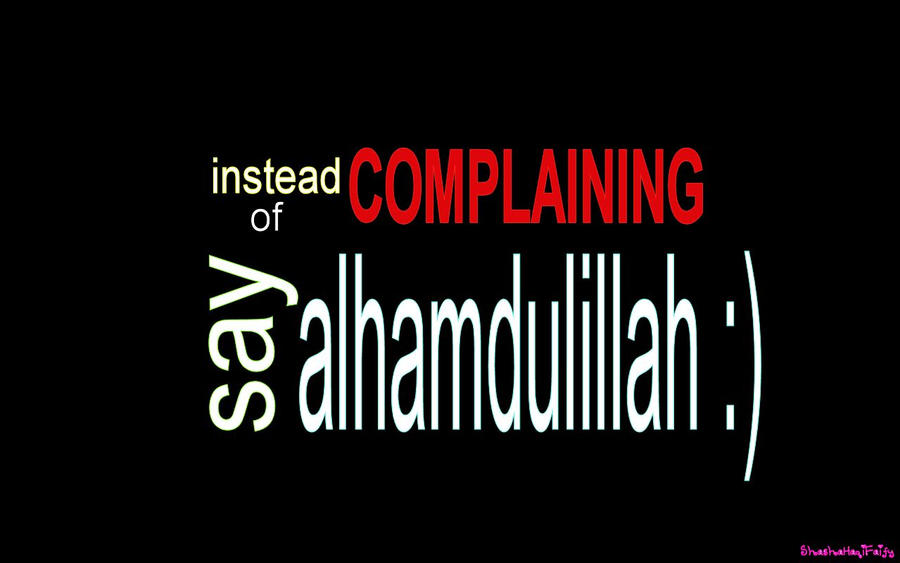 http://fc01.deviantart.net/fs71/i/2012/008/8/f/instead_of_complaining__say_alhamdulillah_by_shashahaqifaify-d4lp5ng.jpg