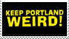 KEEP PORTLAND WEIRD by FMAnarutoDUH
