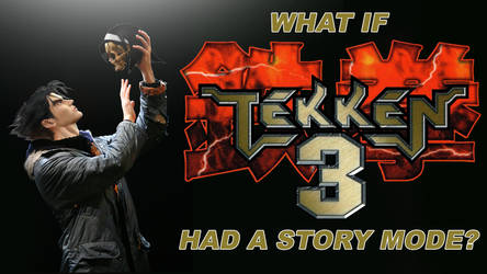WHAT IF TEKKEN 3 HAD A STORY MODE?