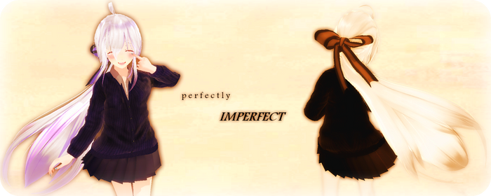[MMD] Perfectly Imperfect by Xhiao-Yuu