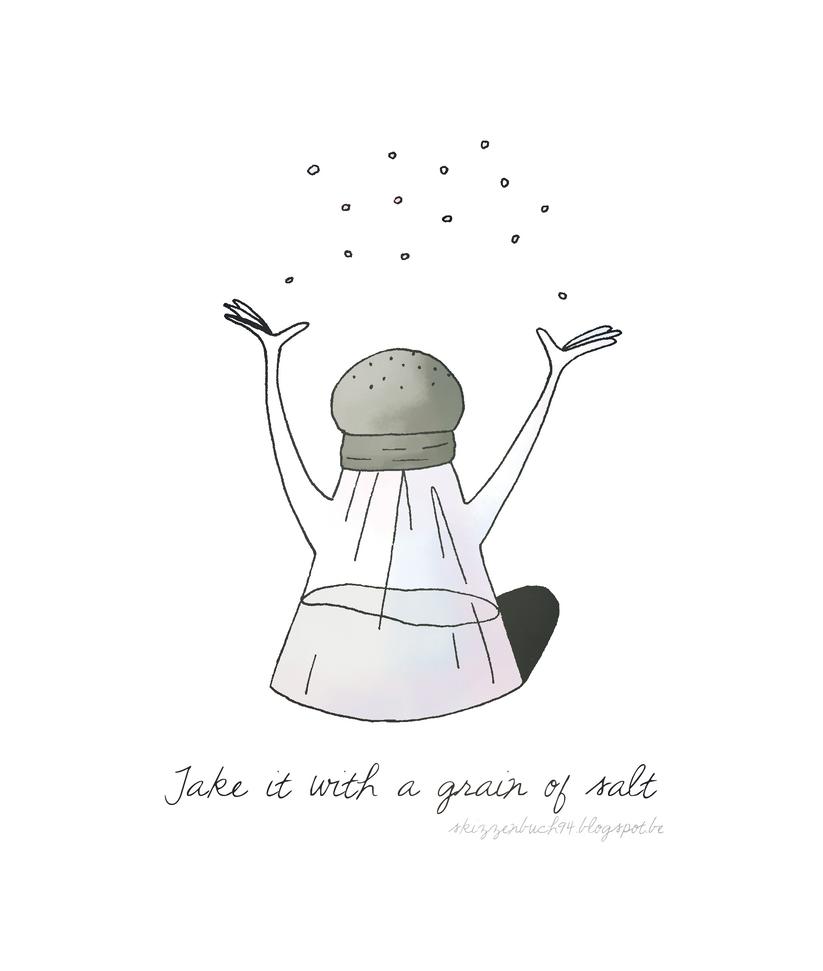 Take it with a grain of salt by Skizzenbuch94