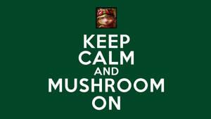 Keep Calm and Mushroom On