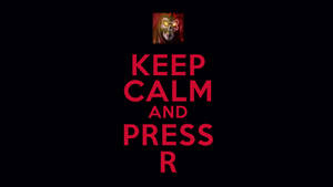 Keep Calm and Press R