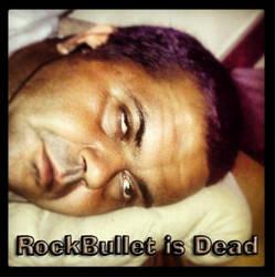 RockBullet Is Dead ... O NOOOO by RockBullet