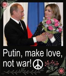 Putin, make love, not war!