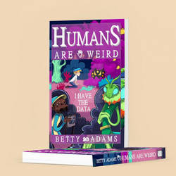 Humans are Weird: I Have the Data by Betty-Adams
