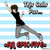 Give me an EPIC-FIVE.