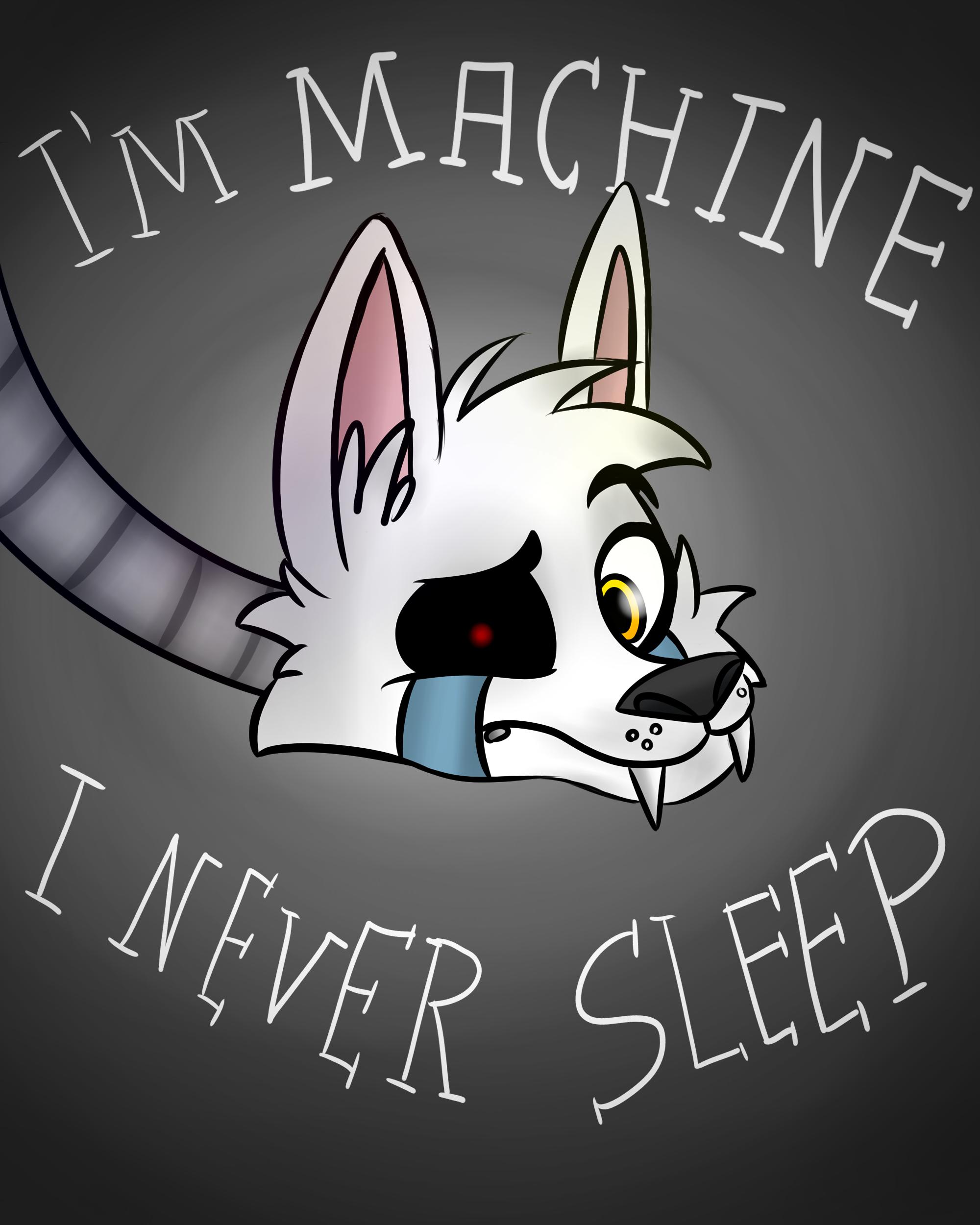 i am machine i never sleep
