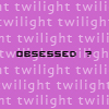 Obsessed ? by TwilightsEdward