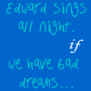 I'll have bad dreams for him by TwilightsEdward