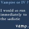Vampire or IV ? Hard Choice. by TwilightsEdward