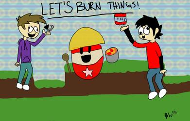 Let's Burn Things! by blugoon
