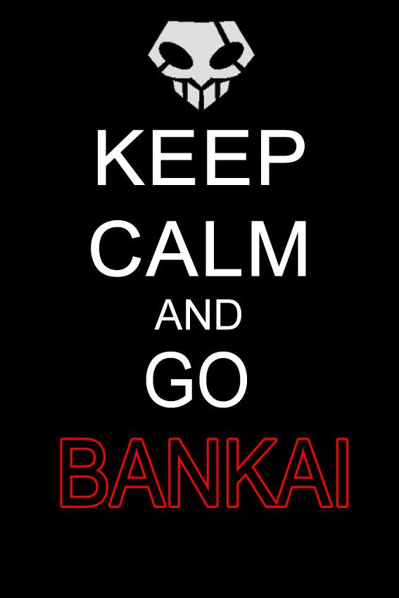 keep_calm_and_go_bankai_by_hairo_touchdown-d4ib1db.jpg