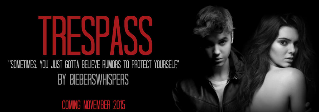 TRESPASS - Wattpad banner by bieberswhispers on DeviantArt