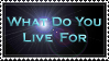 what do you live for stamp by tina1138