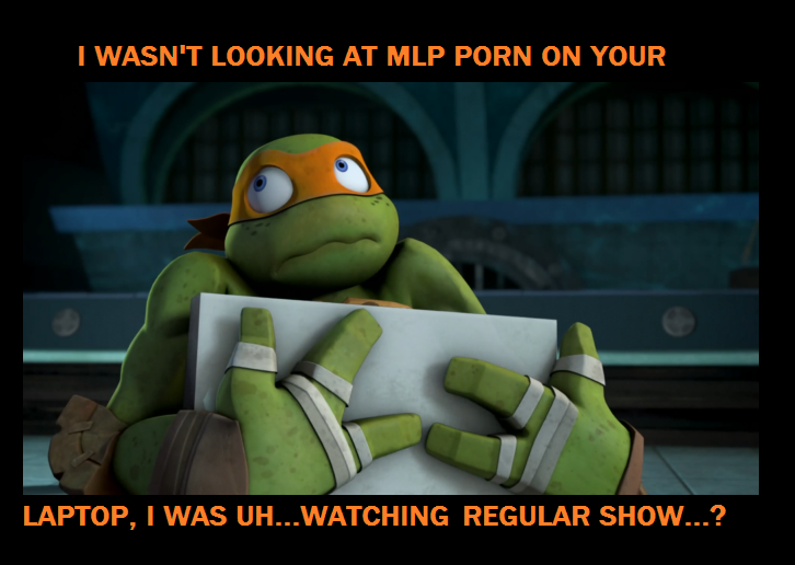 TMNT MIKEY: i wasn't looking at MLP porn... by TMNTFAN85
