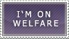 I'm on welfare. by slipzen-stamp
