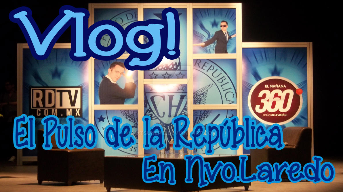 Vlog - El pulso de la republica en Nvo.Laredo by Hatsunepie