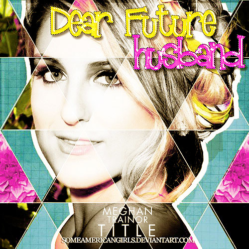Dear Future Husband Meghan Trainor Album Cover